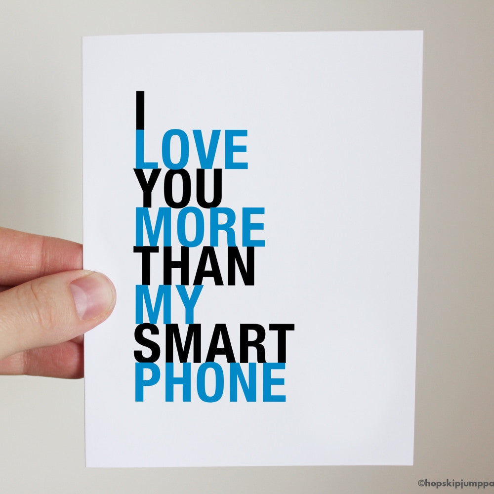 I Love You More Than My Smart Phone greeting card  - Shop Online