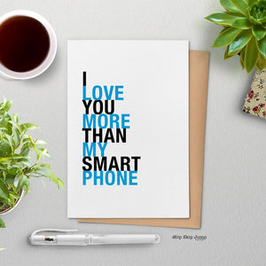 I Love You More Than My Smart Phone greeting card