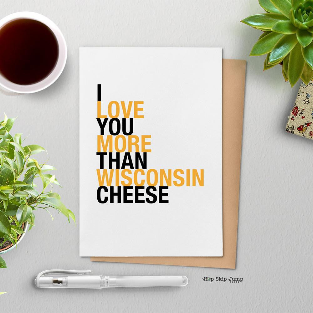 I Love You More Than Wisconsin Cheese greeting card