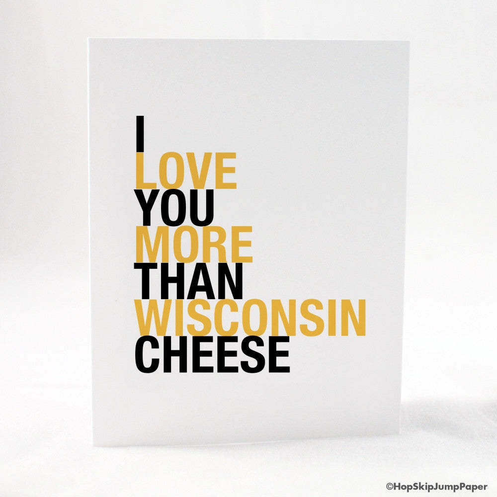 I Love You More Than Wisconsin Cheese greeting card  - Shop Online