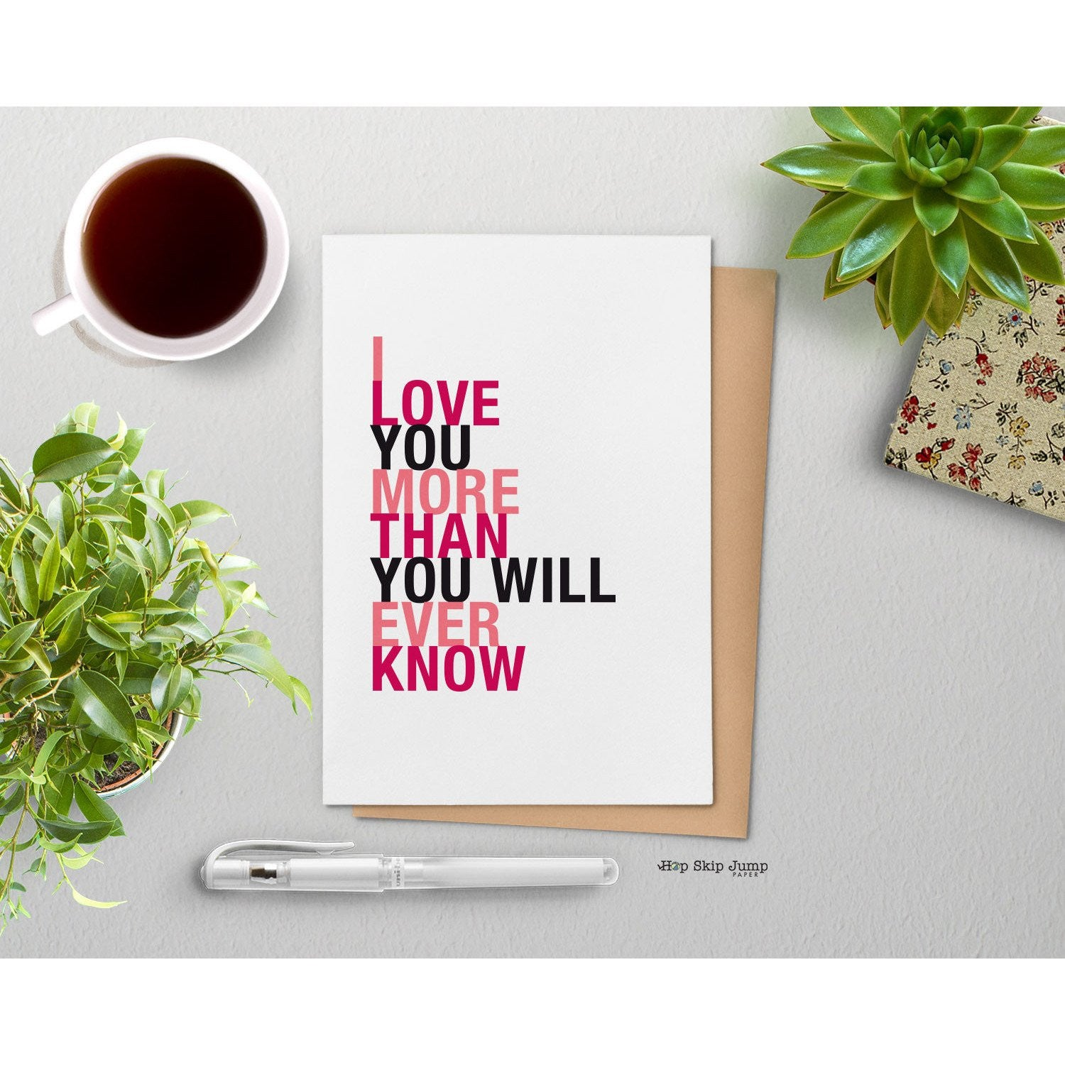 I Love You More Than You Will Ever Know greeting card  - Shop Online