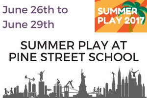 SummerPlay 2017 | June 26th to June 29th - Pine Street School