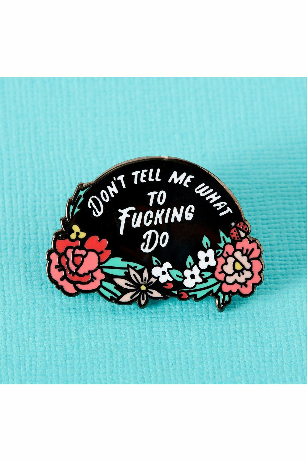 Don't Tell Me What To F*cking Do Enamel Pin