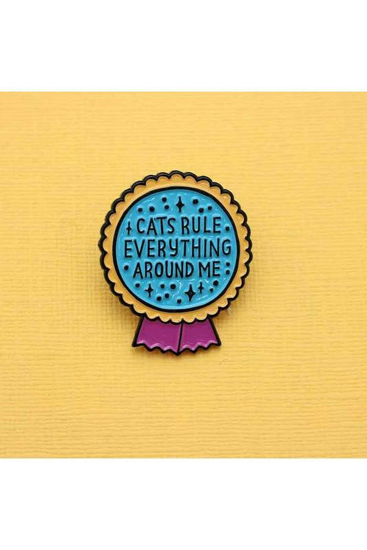 Cats Rule Everything Around Me Enamel Pin