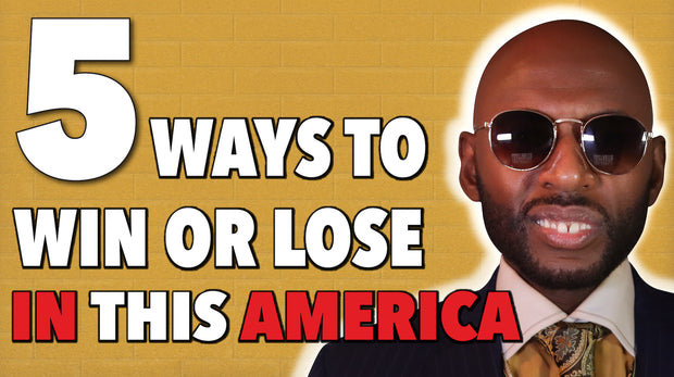 5 WAYS TO WIN AND LOSE IN THIS AMERICA