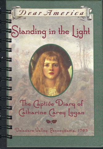 Standing in the Light The Captide Diary of Catharine Carey Logan