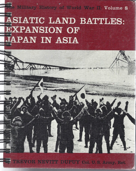 Asiatic Land Battles: Expansion of Japan in Asia Volume 8