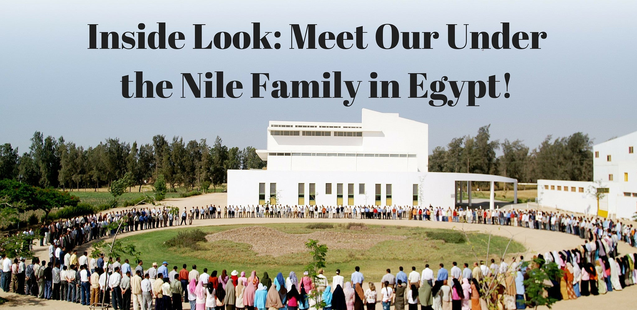Inside Look: Meet Our Under the Nile Family in Egypt!