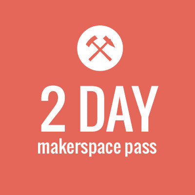 Makerspace 2 Day Pass