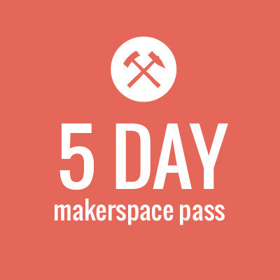Makerspace 5 Day Pass