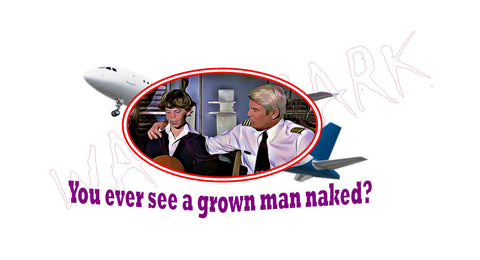 Airplane: Grown Man Naked  https://www.mondomonsterwear.com/products/airplane-grown-man-naked  Shirt. Tee Shirt. T Shirt. Naked Gun. Airplane, Leslie Nielsen. Police Squad. Drebin. Frank. Captain Ovuer, Oveur, Over. Grown Man Naked
