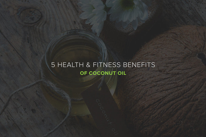 5 Health & Fitness Benefits of Coconut Oil