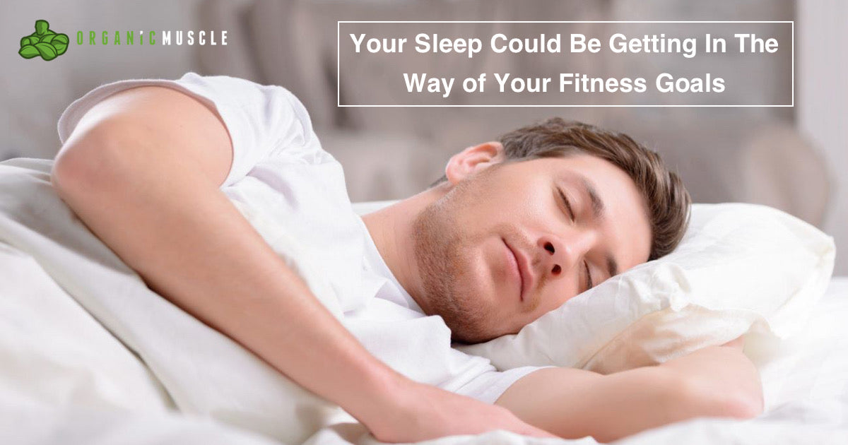 Your Sleep Could Be Getting In The Way of Your Fitness Goals