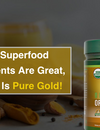 Some Superfood Supplements Are Great, This One Is Pure Gold!
