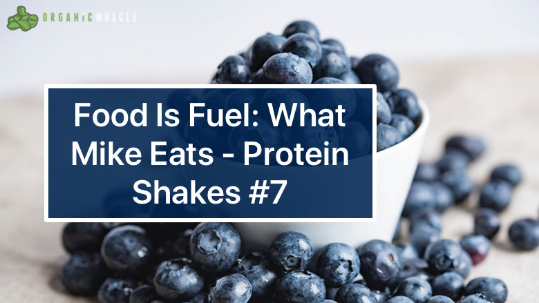 Food Is Fuel: What Mike Eats - Protein Shakes #7