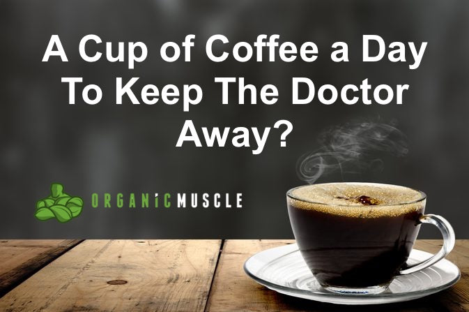 A Cup of Coffee A Day To Keep The Doctor Away?