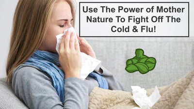 Use The Power of Mother Nature To Fight Off The Cold & Flu!