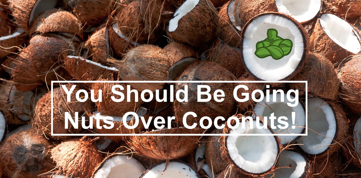 You Should Be Going Nuts Over Coconuts!