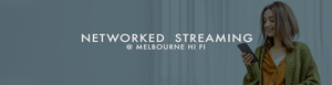 Networked Streaming Audio @ Melbourne Hi Fi