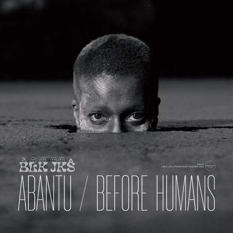 BLK JKS - Abantu / Before Humans