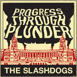 The Slashdogs - Progress Through Plunder