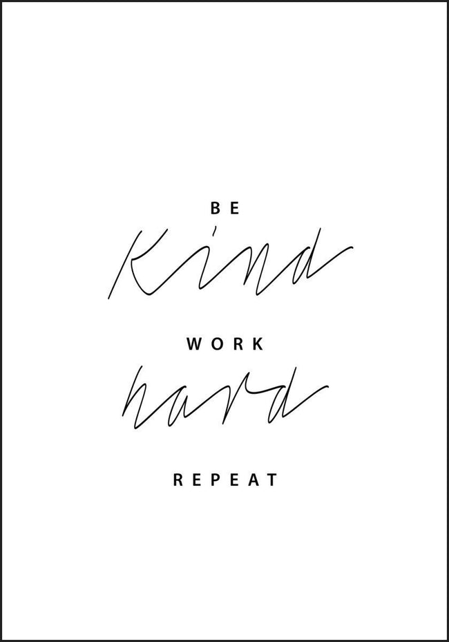 Be Kind Work Hard Repeat. Plakat for de målbeviste - Plakatbar.no