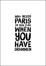 Drammen - Who needs Paris - Artig plakat - Plakatbar.no