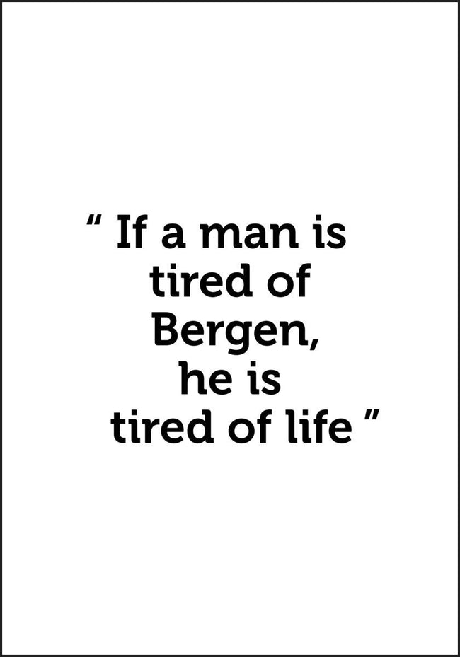 If a man is tired of Bergen... Humoristisk og personlig plakat - Plakatbar.no