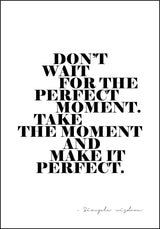 Plakat med teksten: Dont wait for the perfect moment. Take The... - Plakatbar.no