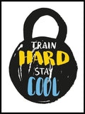 Train hard stay cool - Gym poster - Plakatbar.no