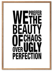 We prefer the beauty of chaos over ugly perfection. Plakat om deilig kaos - Plakatbar.no