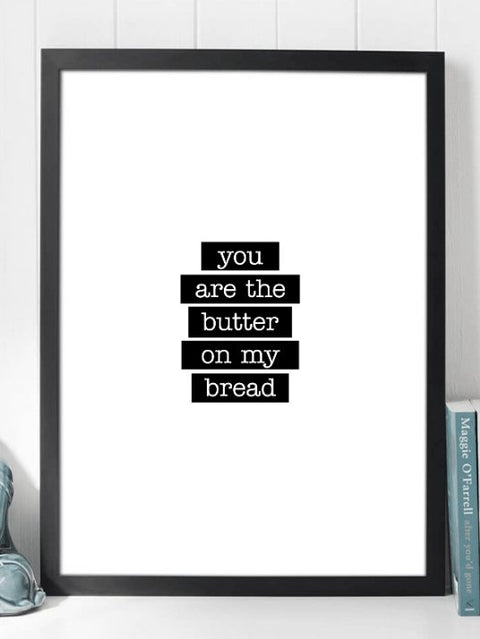 You Are The Butter on My Bread - Søt plakat - Plakatbar.no