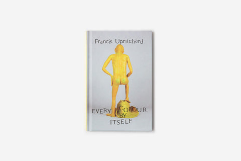 Every Colour By Itself - Francis Upritchard