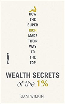 How the super rich made their way to the top wealth secrets of the 1%