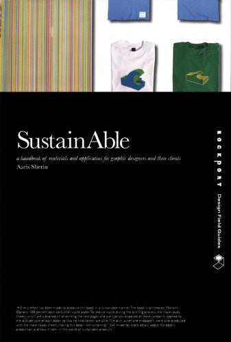 SustainAble: A Handbook of Materials and Applications for Graphic Designers and Their Clients (Design Field Guide)