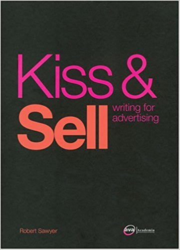 Kiss & Sell: Writing for Advertising (Required Reading Range)