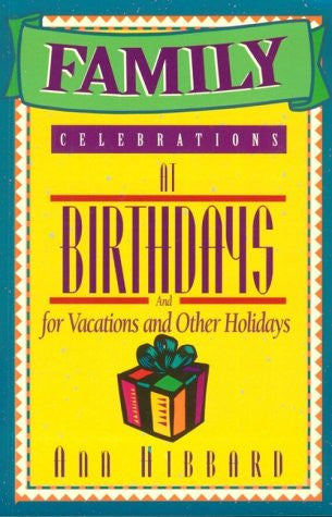 Family Celebrations at Birthdays and for Vacations and Other Holidays