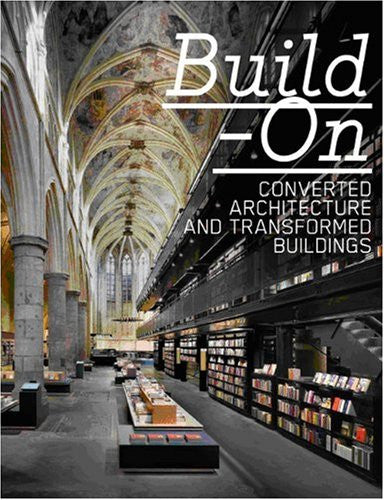 Build On: Converted Architecture and Transformed Buildings