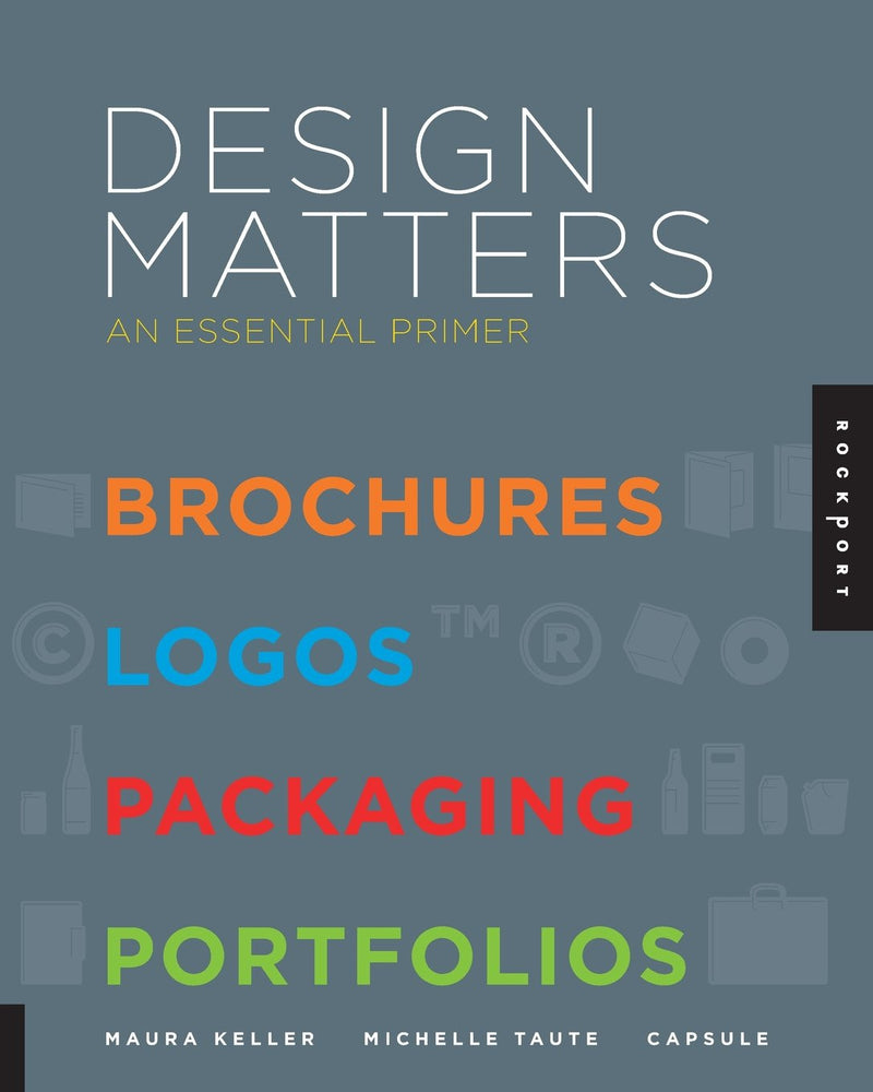 Design Matters: An Essential Primer-Brochures, Logos, Packaging, Portfolios