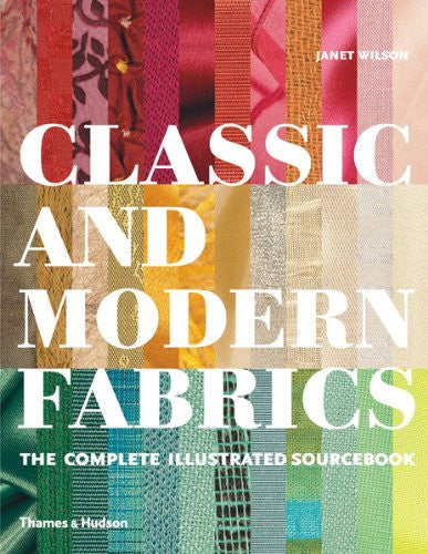 Classic and Modern Fabrics: The Complete Illustrated Sourcebook