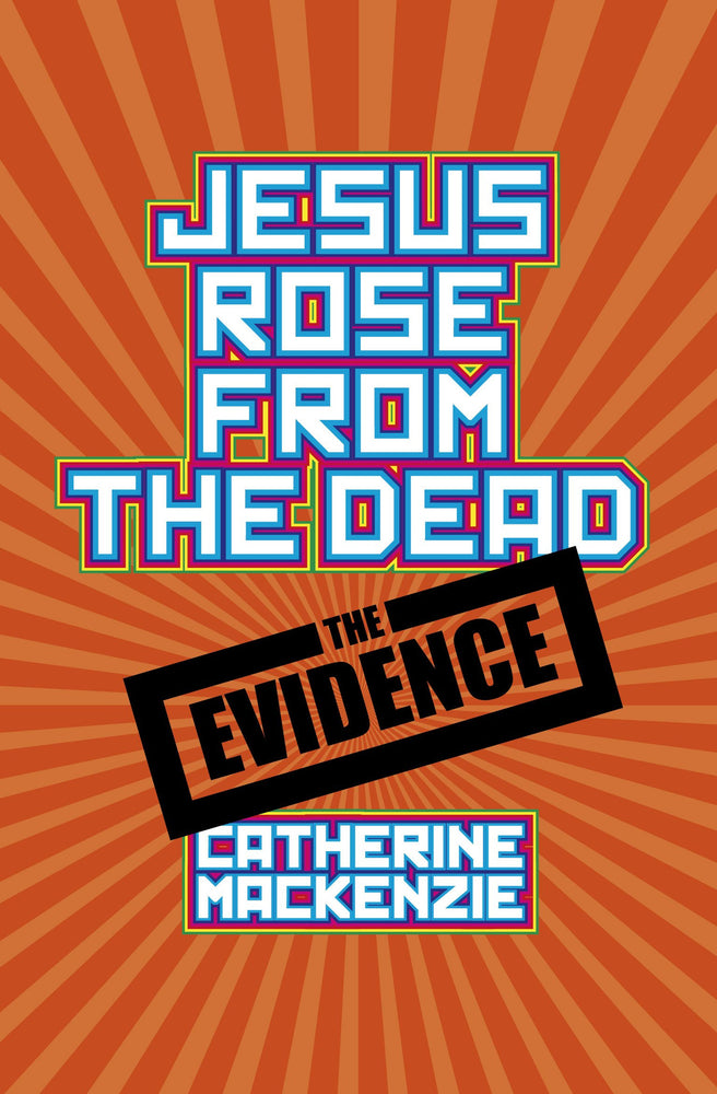 Jesus Rose From the Dead - the Evidence