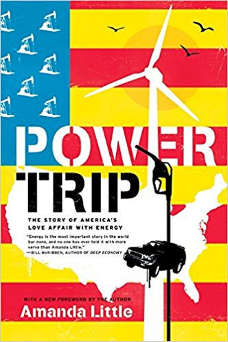 Power Trip: The Story of America's Love Affair with Energy