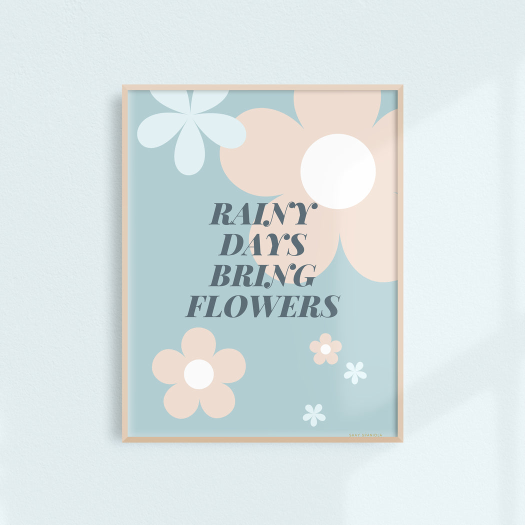 Rainy Days Bring Flowers Art Print