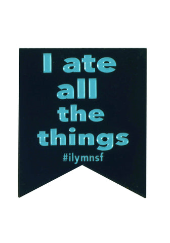 I Ate All the Things - Enamel Pin