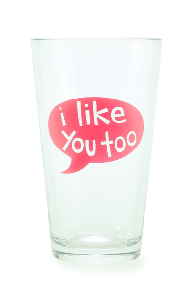 Pint Glass- I Like You Too Talk Bubble