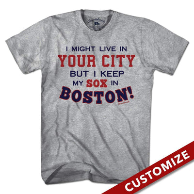 I Might Live In (FILL IN) But I Keep My Sox In Boston T-Shirt - Chowdaheadz