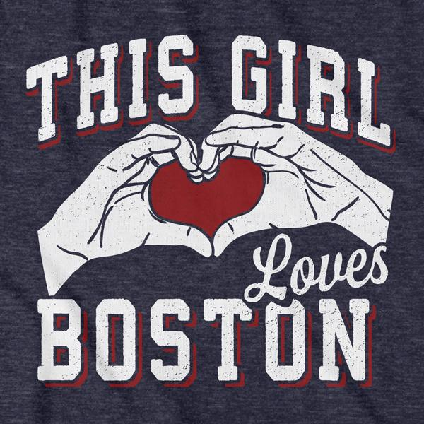 This Girl Loves Boston T-Shirt - Chowdaheadz