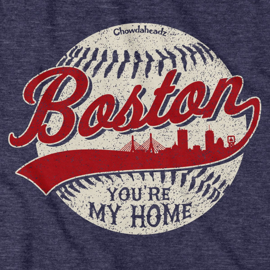 Boston You're My Home Baseball T-Shirt - Chowdaheadz