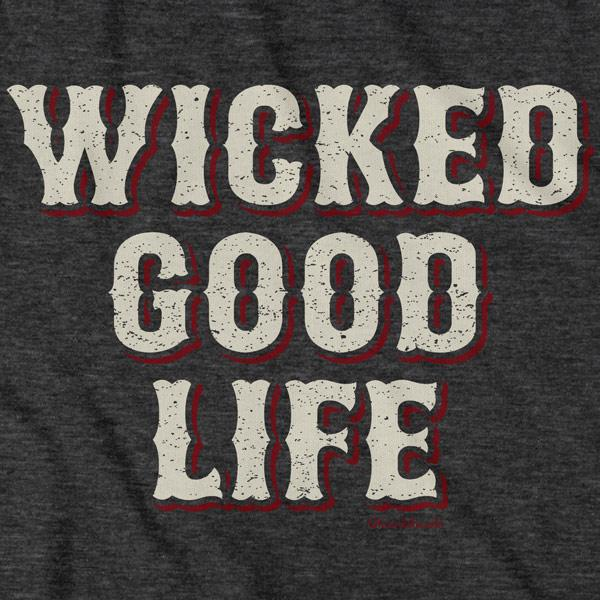 Wicked Good Life T-Shirt - Chowdaheadz