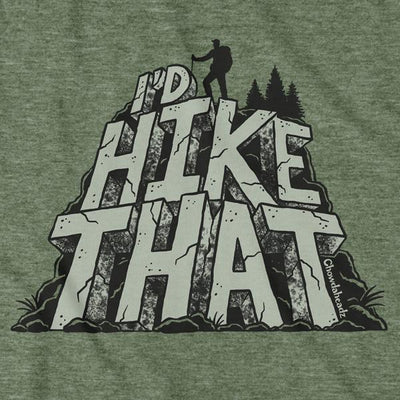 I'd Hike That T-Shirt - Chowdaheadz